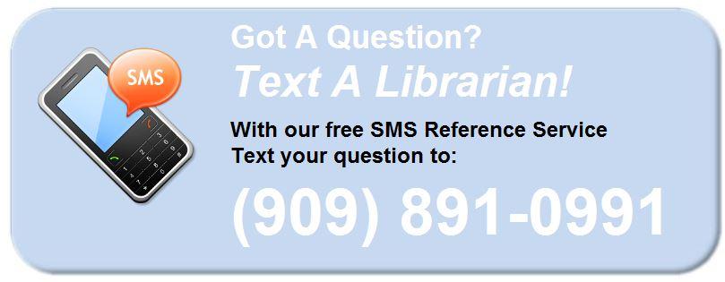 Got  A Question?  Text a Librarian at 909-891-0991